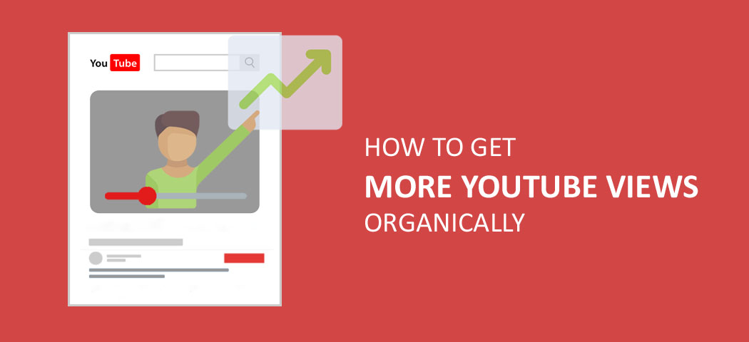 How To Get More YouTube Views Organically